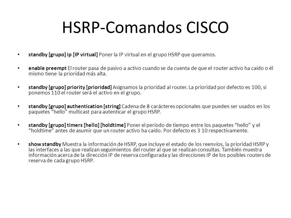 HSRP-Comandos CISCO standby [grupo] ip [IP virtual] Poner la IP virtual en el grupo HSRP que queramos.